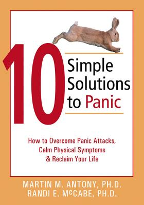 10 Simple Solutions to Panic By Antony, Martin M./ McCabe, Randi E., Ph.D.