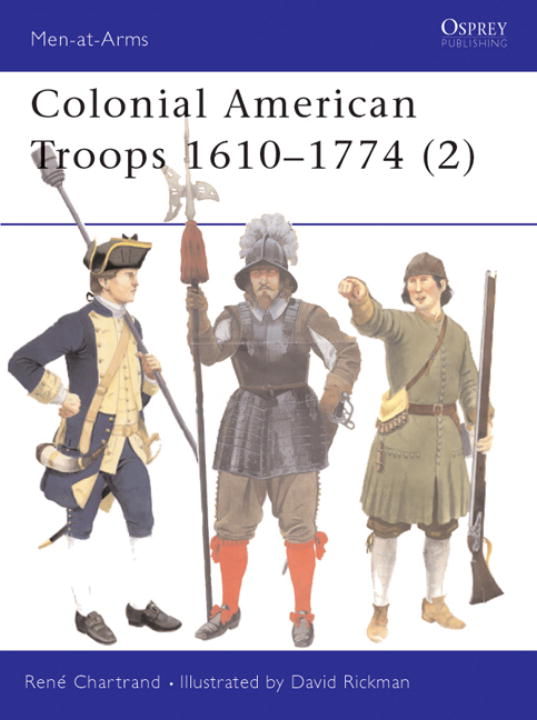 Colonial American Troops 1610-1774 By Chartrand, Rene/ Rickman, David (ILT)